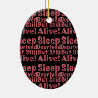 Sleep Deprived But Still Alive in Raspberry Christmas Ornament