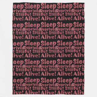 Sleep Deprived But Still Alive in Raspberry Fleece Blanket