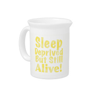 Sleep Deprived But Still Alive in Yellow Drink Pitcher
