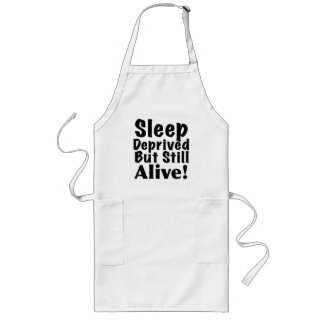 Sleep Deprived But Still Alive Long Apron