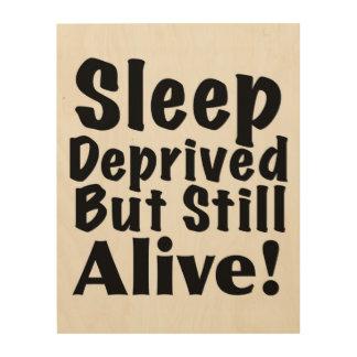 Sleep Deprived But Still Alive Wood Canvas