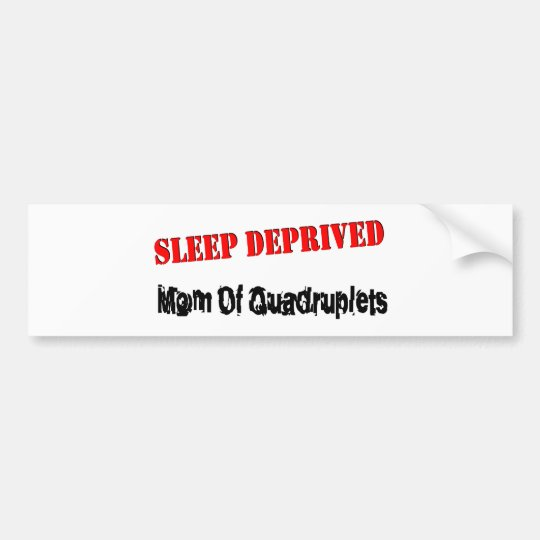 Sleep deprived mum of QUADRUPLETS Bumper Sticker