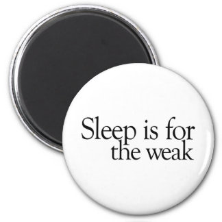 Sleep is for the Weak 6 Cm Round Magnet