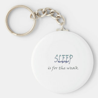 Sleep Is For The Weak Basic Round Button Key Ring