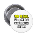 ...Sleep With a Maxillofacial Surgeon 6 Cm Round Badge