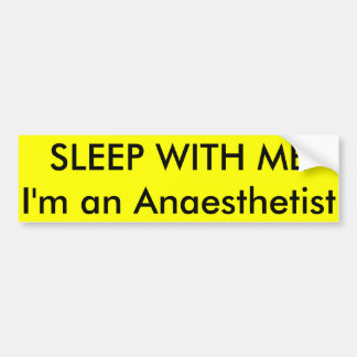 SLEEP WITH ME I'm an Anaesthetist Bumper Sticker