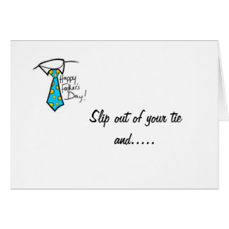 SLIP OUT OF YOUR TIE DAD / ENJOY GREETING CARD