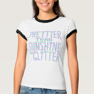 Slogan - Prettier Than Sunshine On Glitter. T-Shirt