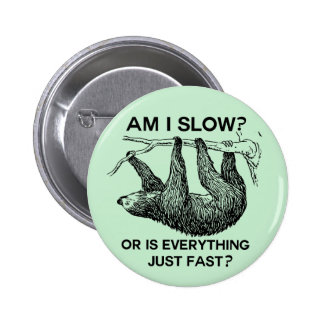Sloth am I slow Buttons