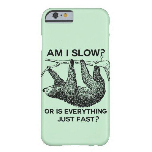 Sloth am I slow? iPhone 6 Case