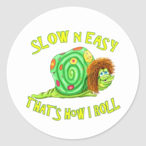 Slow and easy thats how I Roll Round Stickers