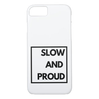 Slow and Proud - Funny iPhone 8/7 Case