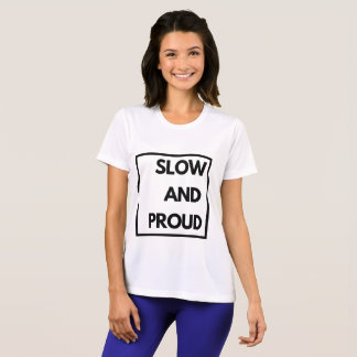 Slow and Proud - Funny T-Shirt