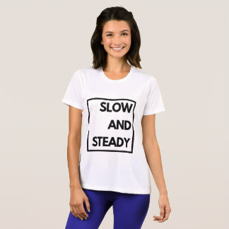 Slow and Steady - Funny T-Shirt