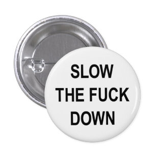 SLOW DOWN BUTTONS