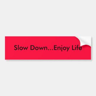 Slow Down...Enjoy Life Bumper Sticker