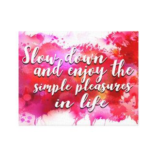 Slow Down & Enjoy the Simple Pleasure Canvas Print