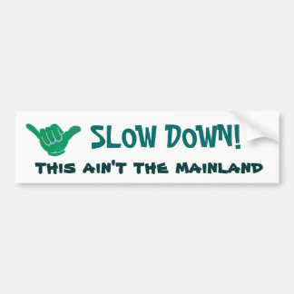 SLOW DOWN this ain t the mainland Bumper Sticker