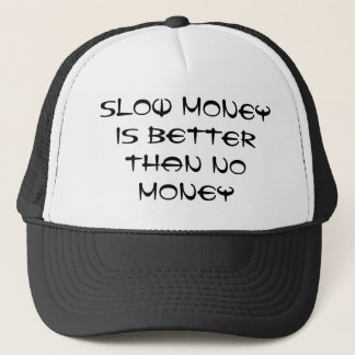 Slow Money is better than No Money Trucker Hat
