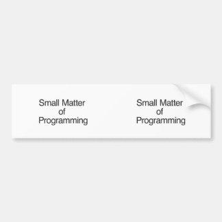 Small Matter of Programming Bumper Sticker