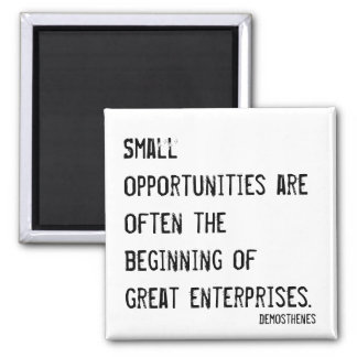 Small opportunities, great enterprises quote square magnet