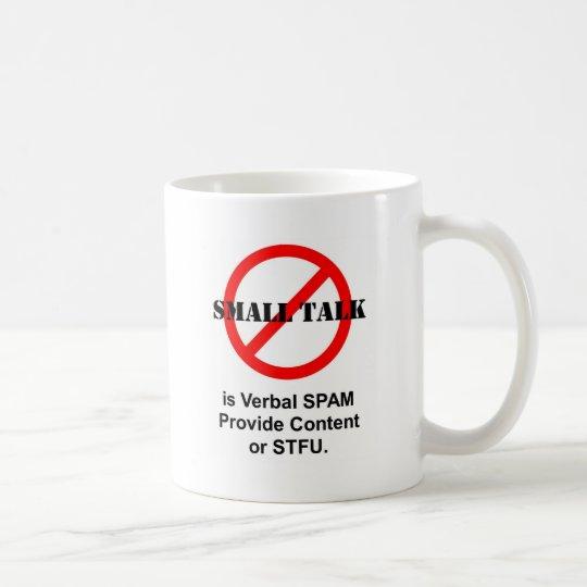 Small Talk is Verbal SPAM Coffee Mug