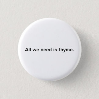 Small Words: All We Need is Thyme. 3 Cm Round Badge