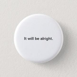 Small Words: It will be alright. 3 Cm Round Badge