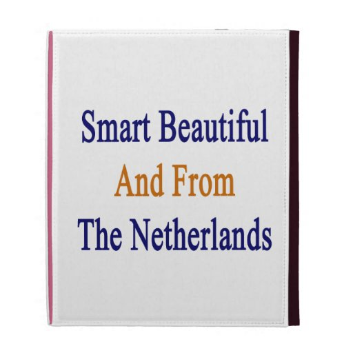 Smart Beautiful And From The Netherlands iPad Folio Cases