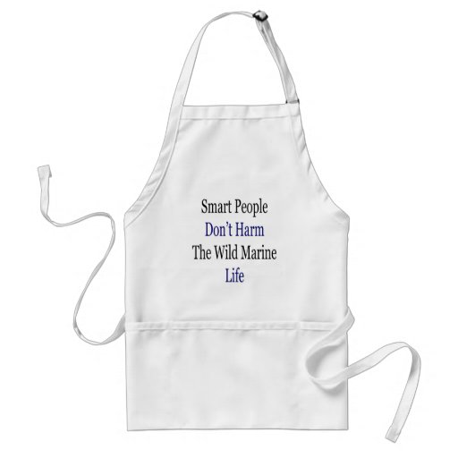Smart People Don't Harm The Wild Marine Life Aprons