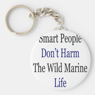 Smart People Don't Harm The Wild Marine Life Keychain