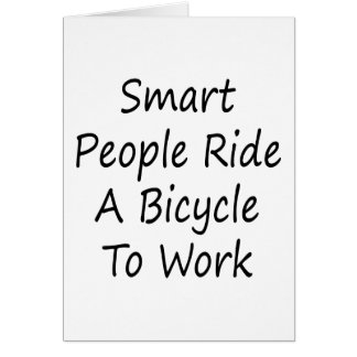 Smart People Ride A Bicycle To Work Greeting Cards