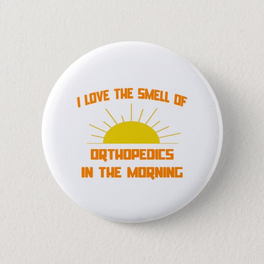Smell of Orthopaedics in the Morning 6 Cm Round Badge