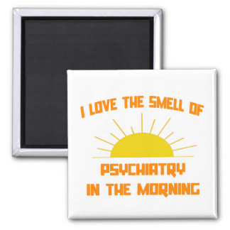 Smell of Psychiatry in the Morning Square Magnet