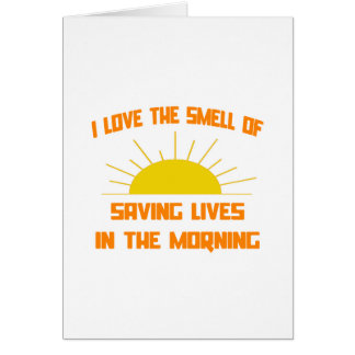 Smell of Saving Lives in the Morning Card