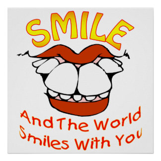 Smile and the World Smiles with You Posters