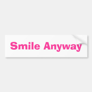 Smile Anyway Bumper Sticker