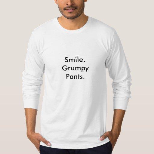 Smile. Grumpy Pants.  T-Shirt