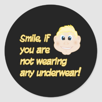 Smile, if you are not wearing any underwear! round sticker