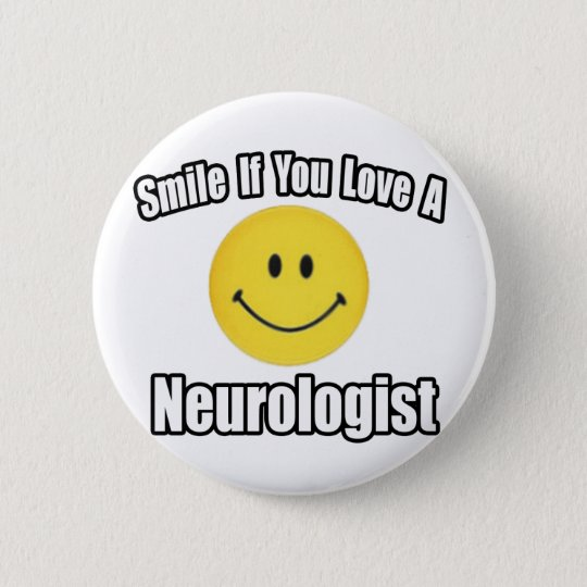 Smile If You Love A Neurologist 6 Cm Round Badge