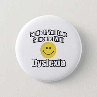 Smile If You Love Someone With Dyslexia 6 Cm Round Badge