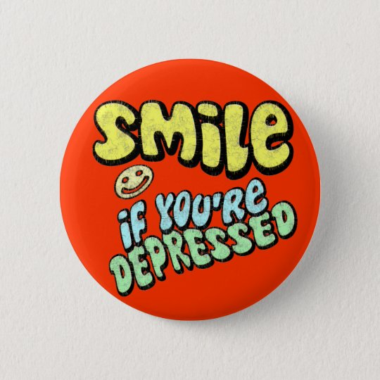 Smile if You're Depressed 6 Cm Round Badge