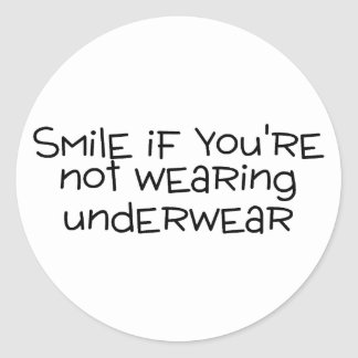 Smile If Youre Not Wearing Underwear Round Stickers