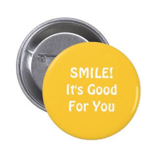 SMILE! It's Good For You. Yellow. 6 Cm Round Badge