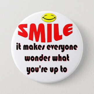 Smile - Make people wonder what your up to 7.5 Cm Round Badge