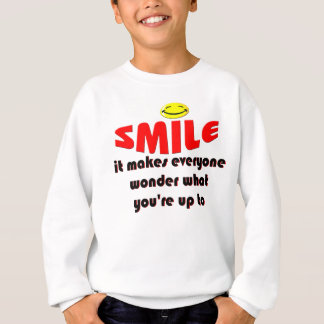 Smile - Make people wonder what your up to Sweatshirt