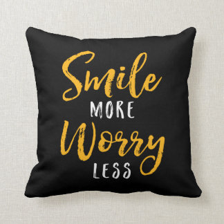 Smile More. Worry Less. Cushion