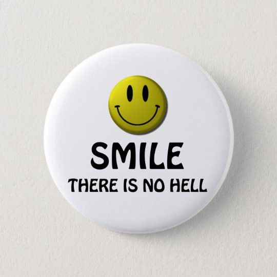 Smile, there is no hell. 6 cm round badge