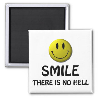 Smile, there is no hell. square magnet