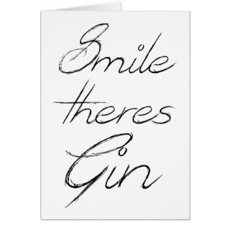 Smile there's Gin - Funny Card